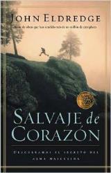 Salvaje de corazón: Descubramos el secreto del alma masculina (Spanish Edition)
